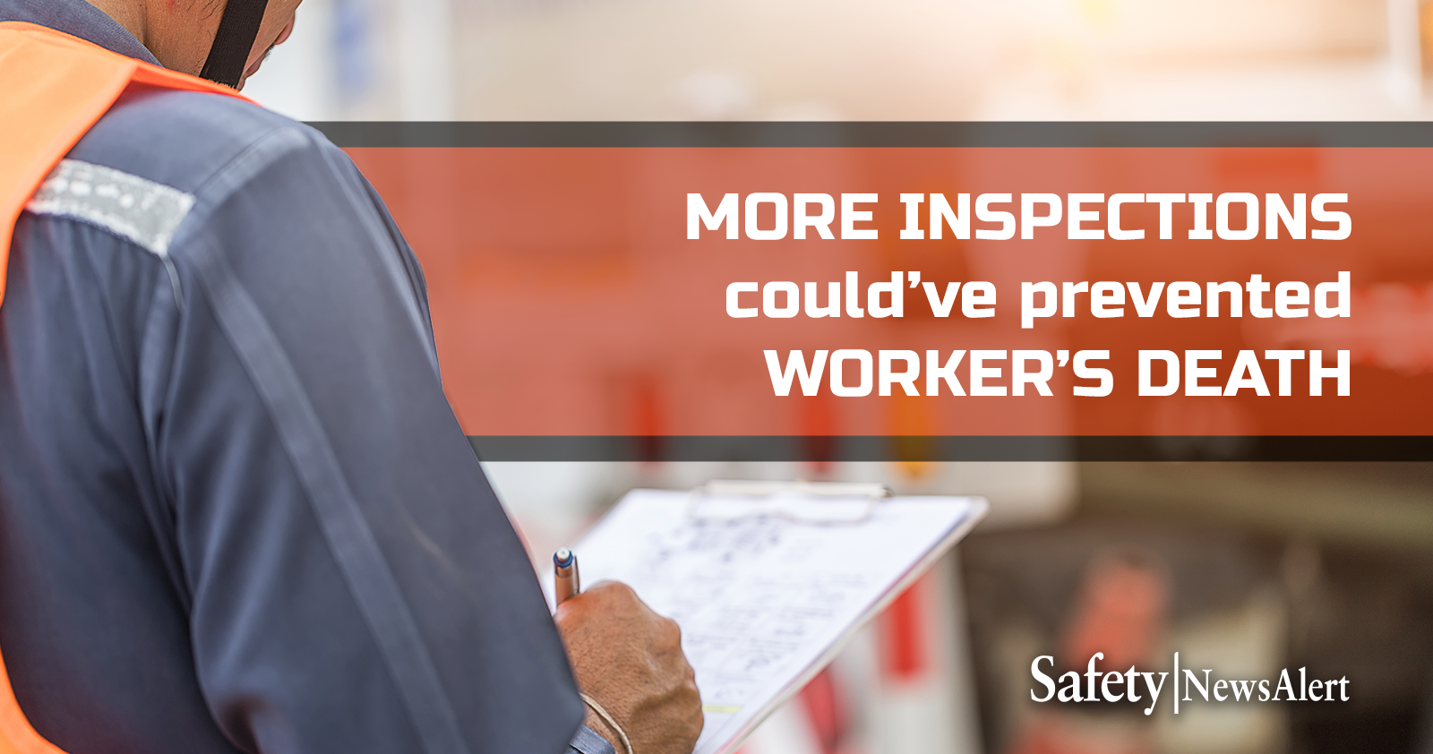 more inspections could have prevented workers death