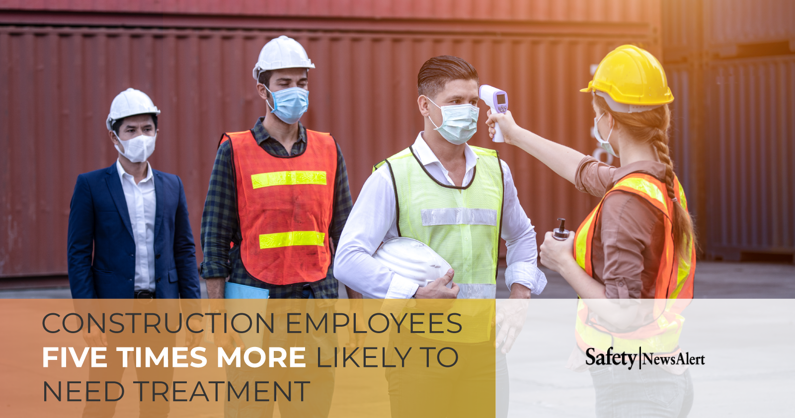 construction employees five times more likely to need treatment