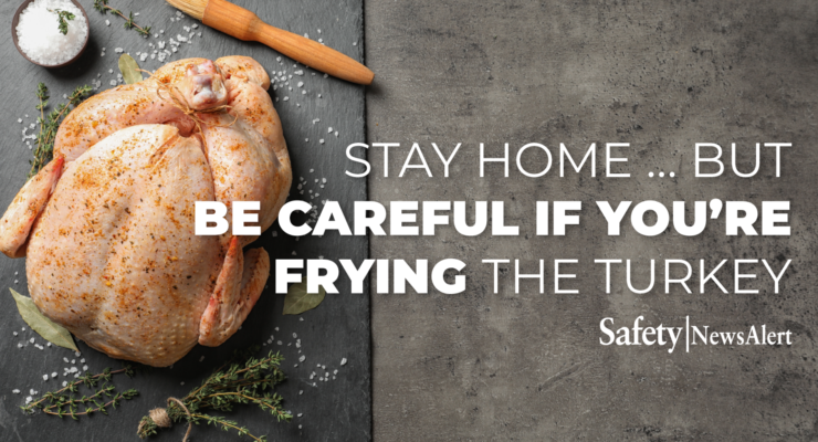 stay home but be careful if you are frying the turkey