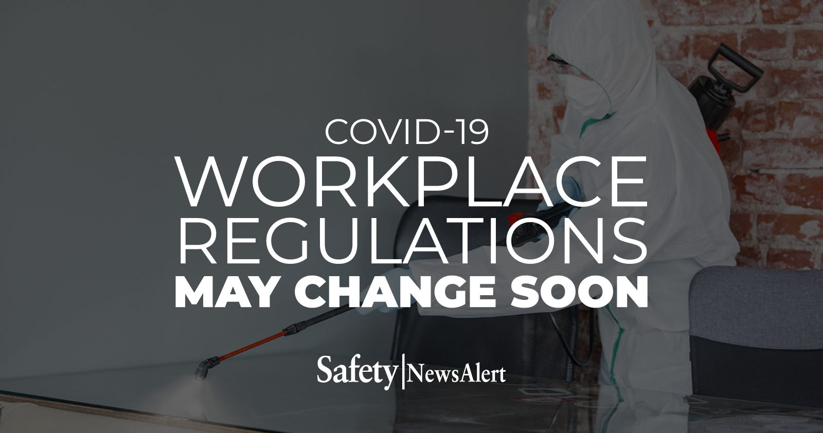 COVID-19 Workplace Regulations May Change Soon
