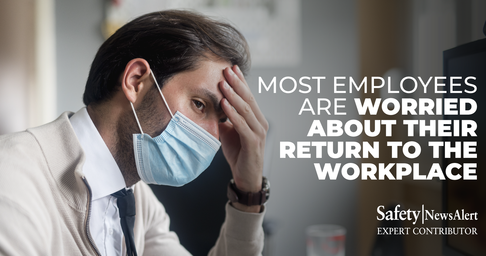 most employees are worried about their return to the workplace