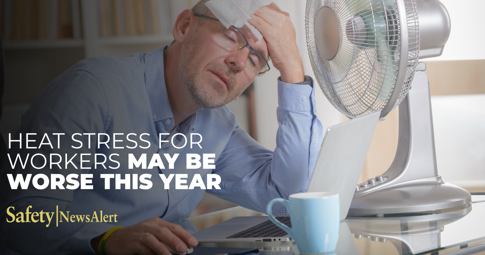 Heat Stress For Workers May Be Worse This Year