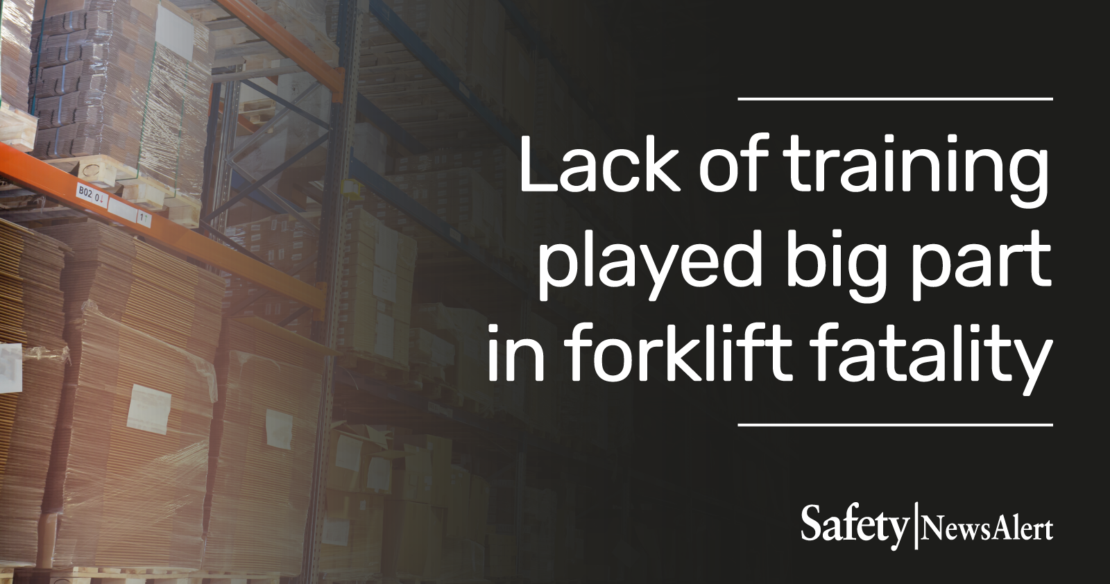 lack of training played big part in fork lift fatality